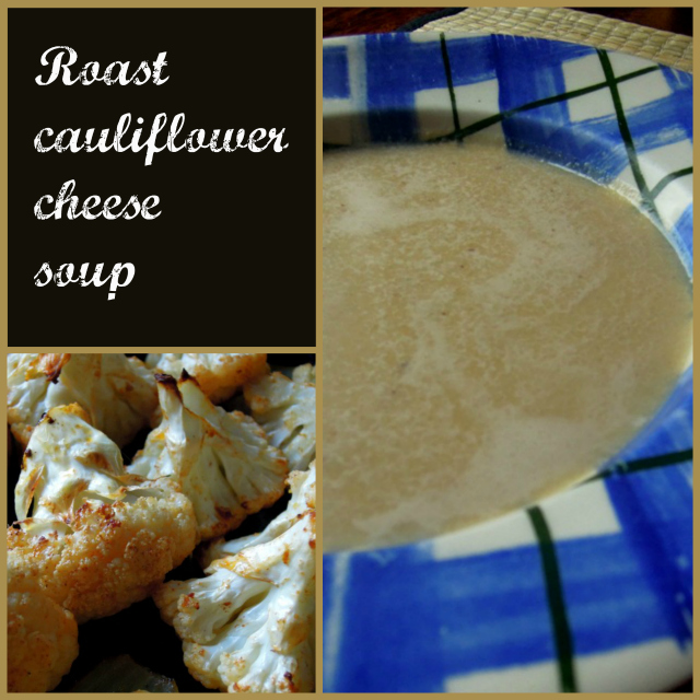 Roast Cauliflower Cheese Soup Collage